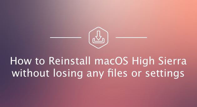 How to Reinstall Mac OS Sierra without Losing Data