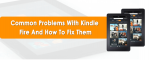 Common Problems With Kindle Fire And How To Fix Them
