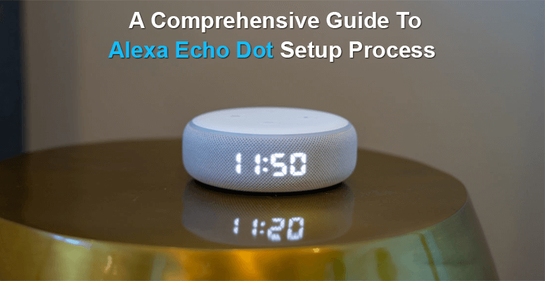 A Comprehensive Guide To Alexa Echo Dot Setup Process