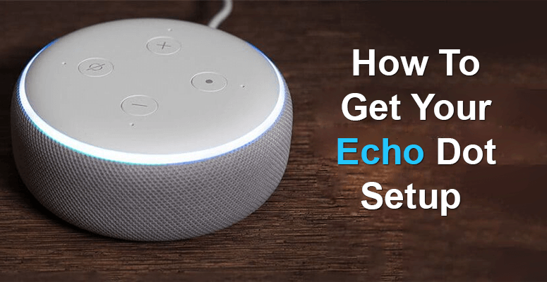 How To Get Your Echo Dot Setup